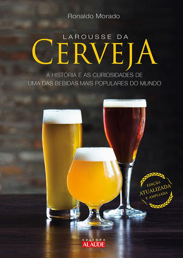 Em 440 páginas, o Larousse da Cerveja, de Ronaldo Morado, acompanha a trajetória da produção da bebida desde as raízes históricas (Foto: Divulgação)