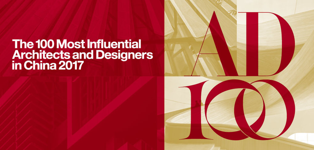 AD China AD100, 2017 Selected by AD China as one of the 100 Most Influential Architects and Designers in China 2017