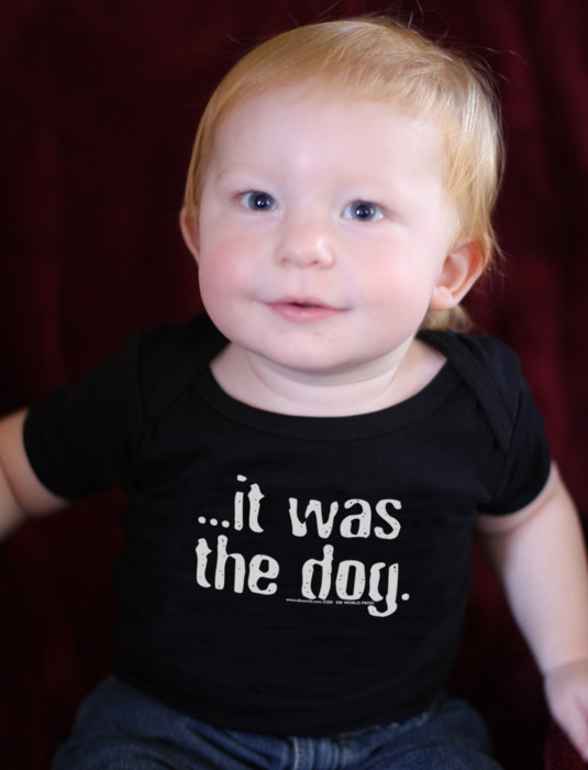Funny_Baby_Shirts_IT_WAS_THE_DOG_Sik_World-Hayden_6132.jpg