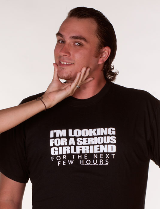 Hilarious-Rude-Mens-Tee-Shirts-IM-LOOKING-FOR-A-SERIOUS-GIRLFRIEND-FOR-THE-NEXT-FEW-HOURS-Sik-World-Will-765.jpg