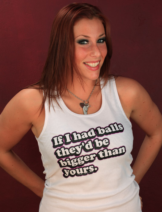 Funny_Offensive_Womens_Tee_Shirts_IF_I_HAD_BALLS_THEYD_BE_BIGGER_THAN_YOURS_Sik_World-Alison_767.jpg