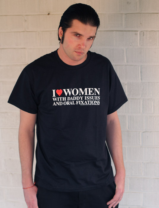 Hilarious_Rude_Mens_Tee_Shirts_I_LOVE_WOMEN_WITH_DADDY_ISSUES_AND_ORAL_FIXATIONS_Sik_World-SIk_World_Sulo_8263.jpg
