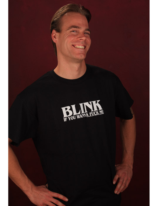 Funny_Rude_Mens_Tee_Shirts_BLINK_IF_YOU_WANNA_FUCK_ME_Sik_World-Casey_0571.jpg