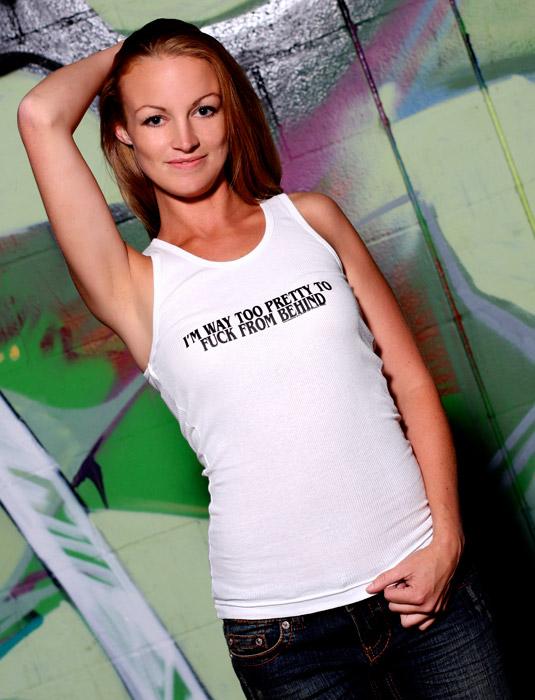Hilarious_Rude_Womens_Tee_Shirts_IM_WAY_TOO_PRETTY_TO_FUCK_FROM_BEHIND_Sik_World-Vanessa_1841.jpg