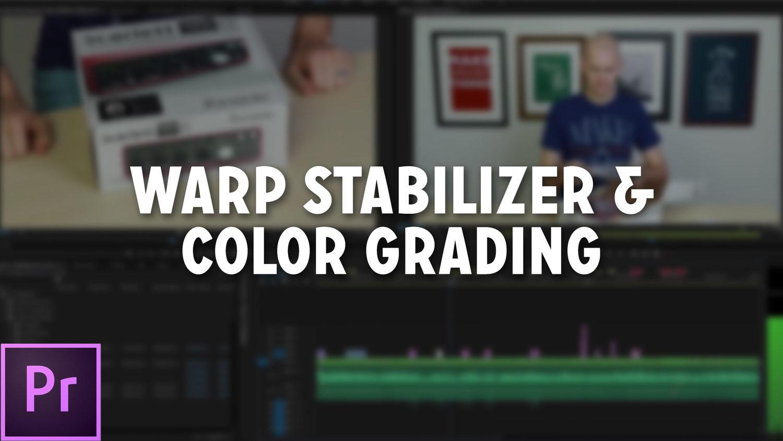 Warp Stabilizer & Color Grading in Premiere Pro — Caleb Wojcik