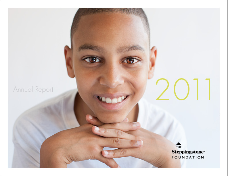 2011 Annual Report for The Steppingstone Foundation. Photography by the amazingly talented Bill Miles.
