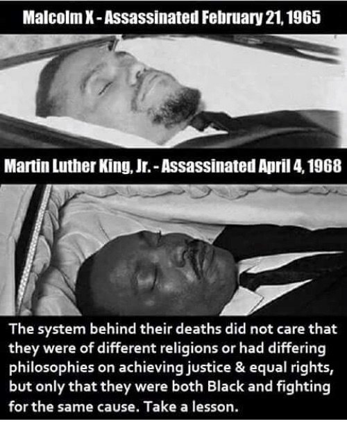 "Malcolm said ""by any means necessary'; Martin practiced peaceful protest...  Both died by the sword"