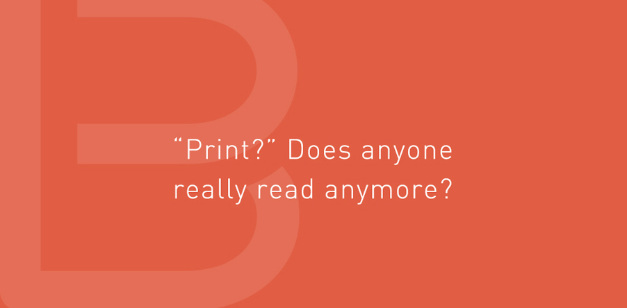'Print?' Does anyone really read anymore?