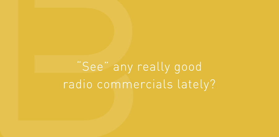 'See' any really good radio commercials lately?