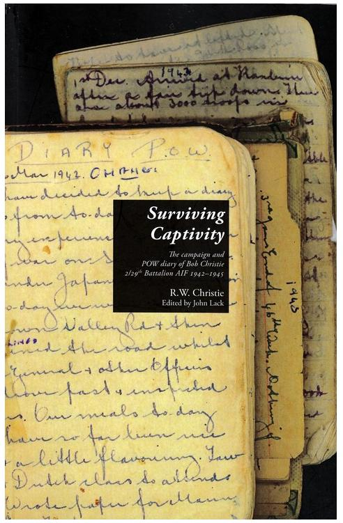 'Surviving Captivity'   The campaign and POW diary of Bob Christie 2/29th Battalion A.I.F 1942-1945. Written by R.W. Christie, edited by Associate Professor John  Lack. First published in 2010.