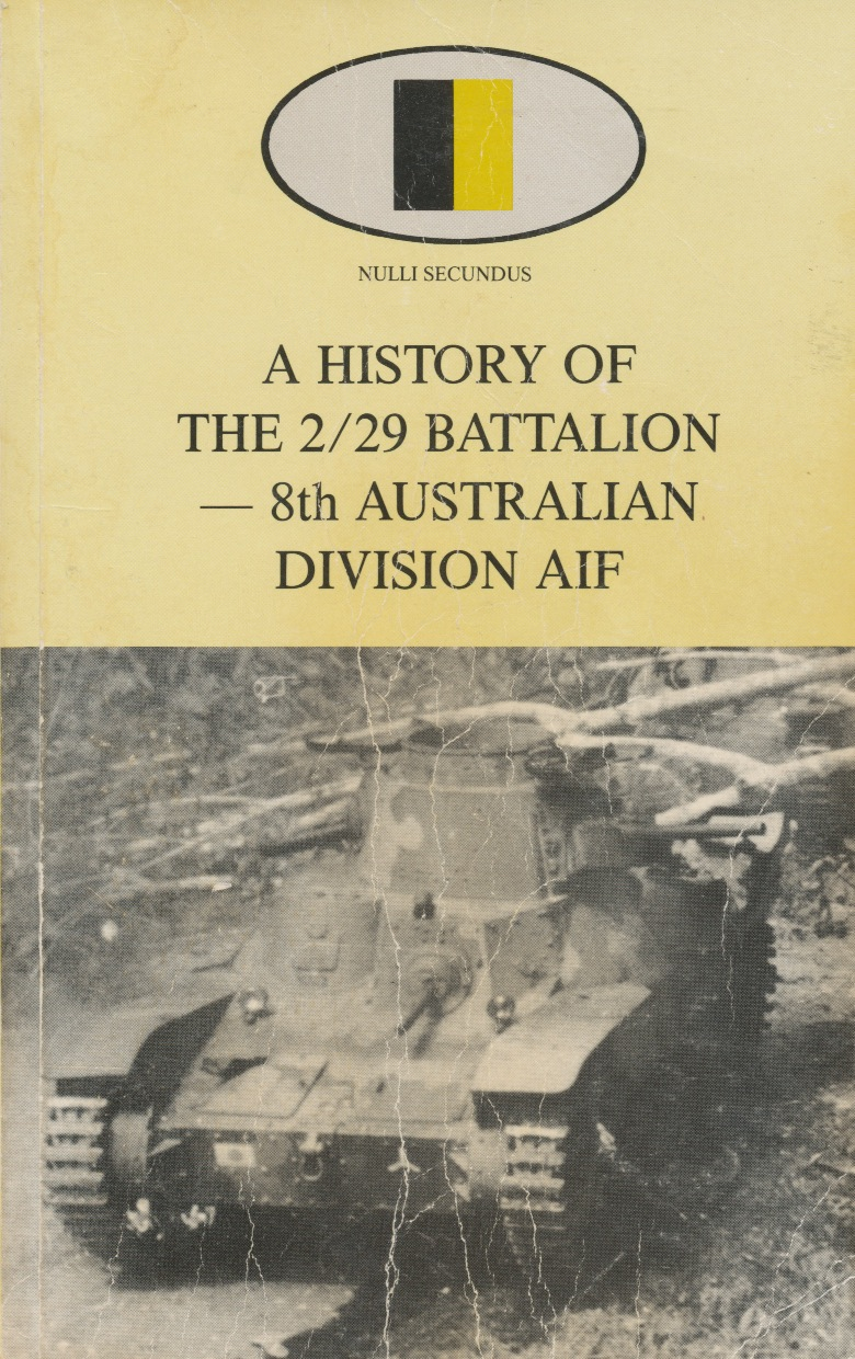 'A History of the 2/29 Battalion - 8th Division AIF'   It's formative years, Malaya and Singapore, and the years as prisoners of war of the Japanese.