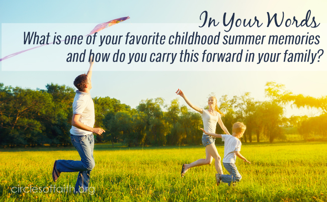 Ordinaire In Your Words   What Is One Of Your Favorite Childhood Summer Memories And  How Do You Carry This Forward In Your Family?