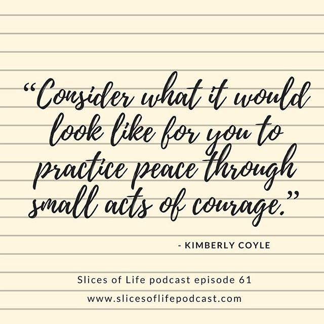 """Consider what it would look like for you to practice peace through small acts of courage."" @kacoyle (link in the profile)"