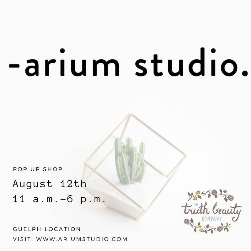 ARIUM sTUDIO pOP uP sHOP  The Truth Beauty Company will open up its doors to Arium Studio. They will be showcasing their minimal terrariums and living pieces at our Guelph location for you to check out and take home with you. Arium Studio will display their pieces in our Guelph location prior to the event, so if you can't make it to the event, you will still have a chance to view and purchase their pieces on another day.