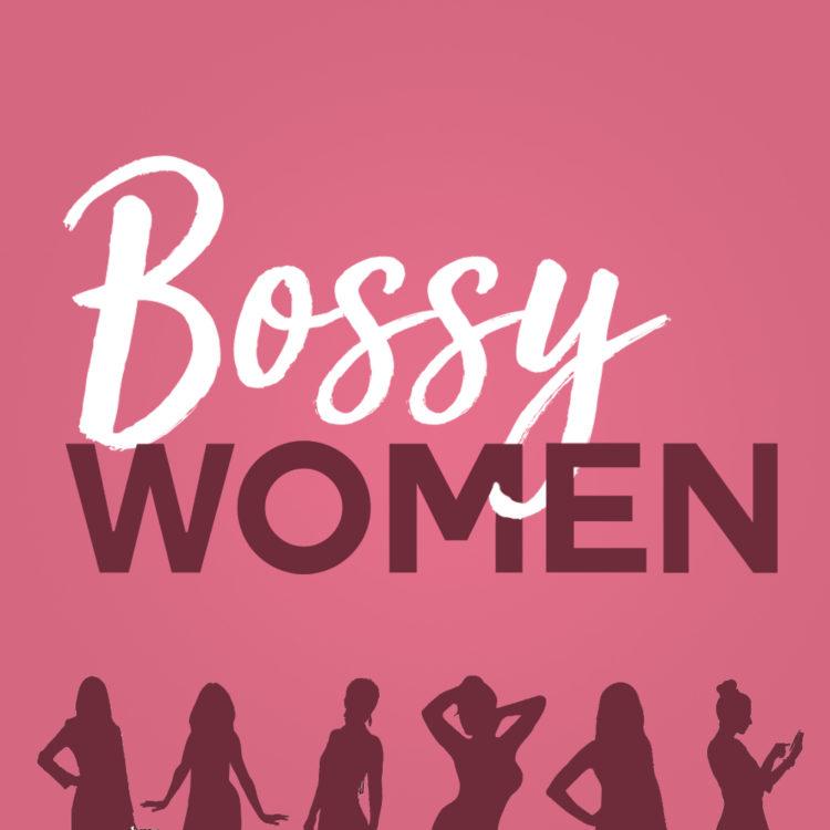 Bossy Women Podcast