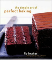The Simple Art of Perfect Baking , by Flo Braker
