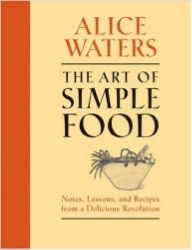 The Art of Simple Food, by Alice Waters