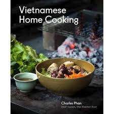 Vietnamese Home Cooking , by Charles Phan