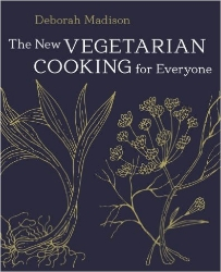 The New Vegetarian Cooking for Everyone , by Deborah Madison