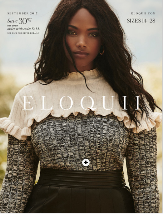 - SPREAD 1 https://view.publitas.com/eloquii/eloquii_catalog-sept/page/10-11SPREAD 2 https://view.publitas.com/eloquii/eloquii_catalog-sept/page/14-15SPREAD 3 https://view.publitas.com/eloquii/eloquii_catalog-sept/page/18-19SPREAD 4 CHANGING THE GAME COLLECTIONhttps://view.publitas.com/eloquii/eloquii_catalog-sept/page/22-23SPREAD 5 https://view.publitas.com/eloquii/eloquii_catalog-sept/page/30-31