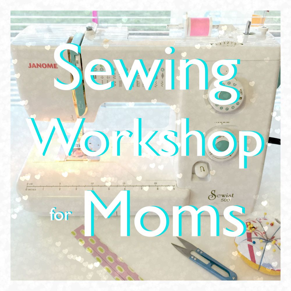 Sewing Workshop for Moms | Sew You Studio.com
