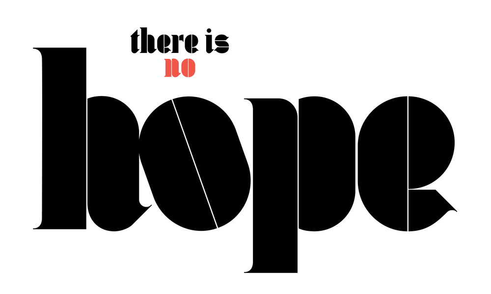 _There Is No Hope_We Live Type Ltd.jpg