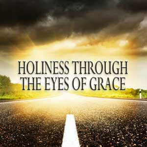 Holiness-Through-the-Eyes-of-Grace-1200.png