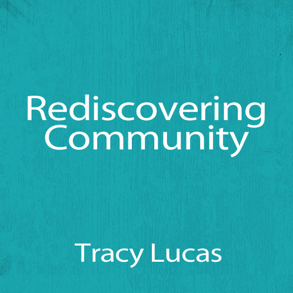 Rediscovering-Community-Tracy-Lucas-GalleryCoverPhoto-600x600.jpg
