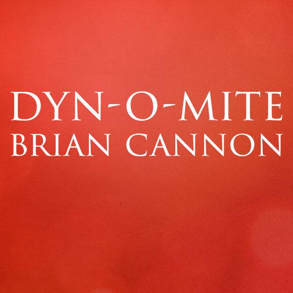 Dyn-o-mite-Brian-Cannon-600x600.jpg