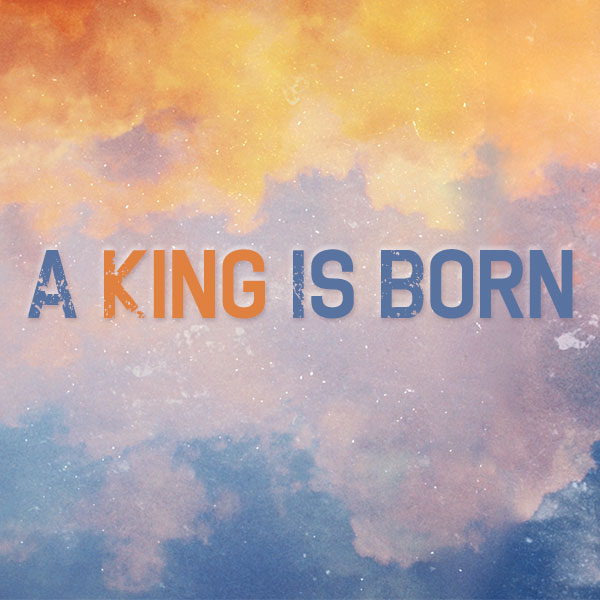 A-King-Is-Born---Christmas-2015-600x600-no-date.jpg