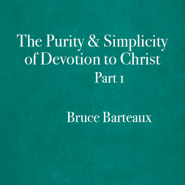 The-Purity-and-Simplicity-of-Devotion-to-Christ-Part_1-Bruce-Barteaux-600x600.jpg
