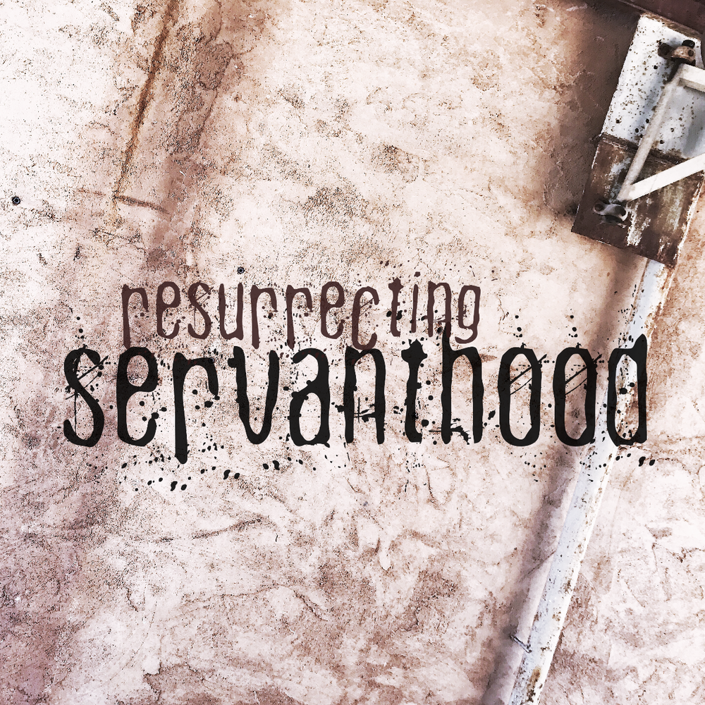 Resurrecting Servanthood