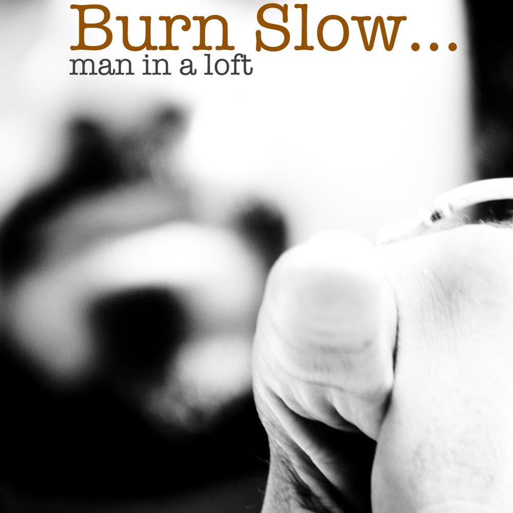 burn slow.jpg