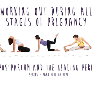 Working Out During Pregnancy - Postpartum and the Healing Period