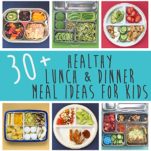 30+ Healthy Lunch + Dinner Meal Ideas for Kids