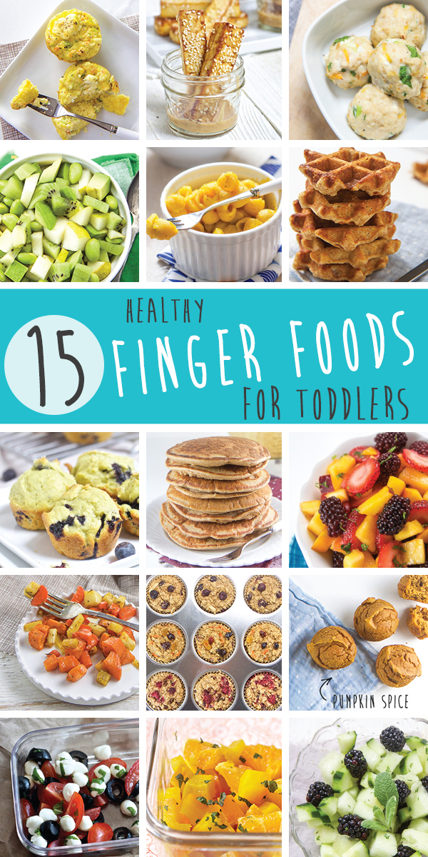 15 Healthy Finger Foods for Toddler s