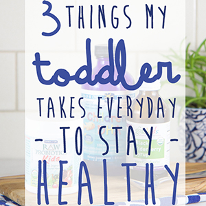 3 Things My Toddler Takes Everyday To Stay Healthy