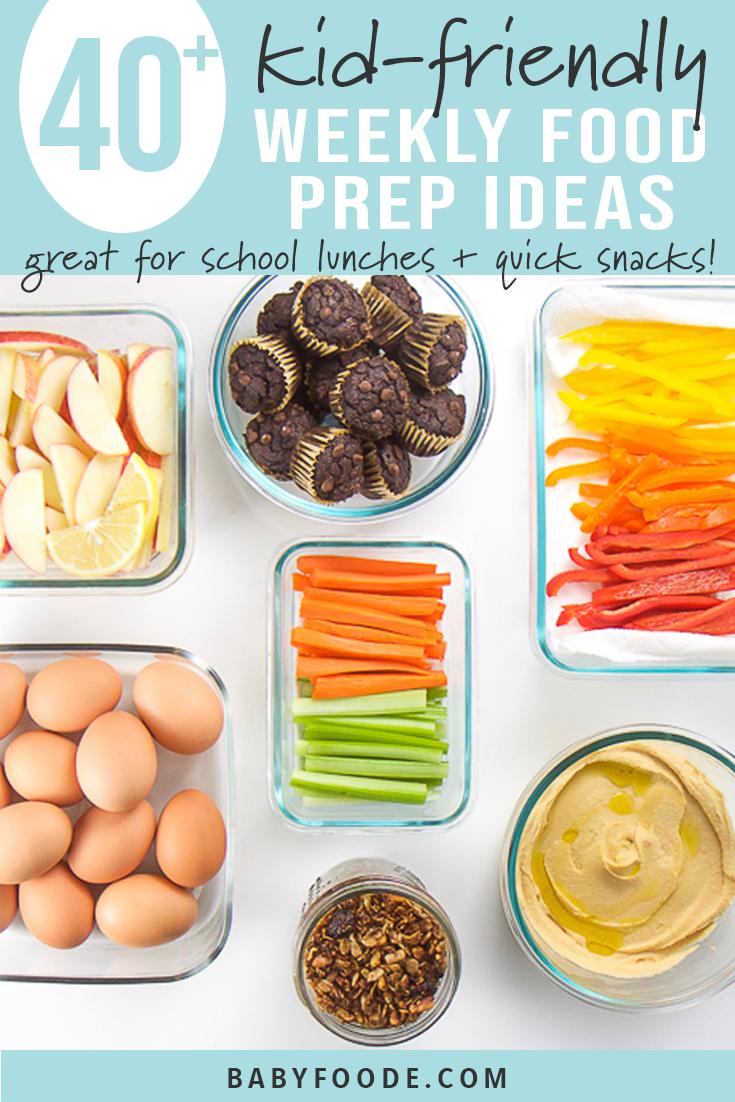 40+ Kid-Friendly Weekly Food Prep Ideas