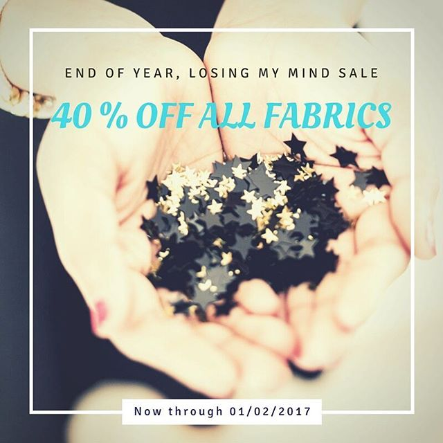 Seriously serious fabric sale happening now through end of day Monday. You'll think I've give crazy with 40% of everything in stock!