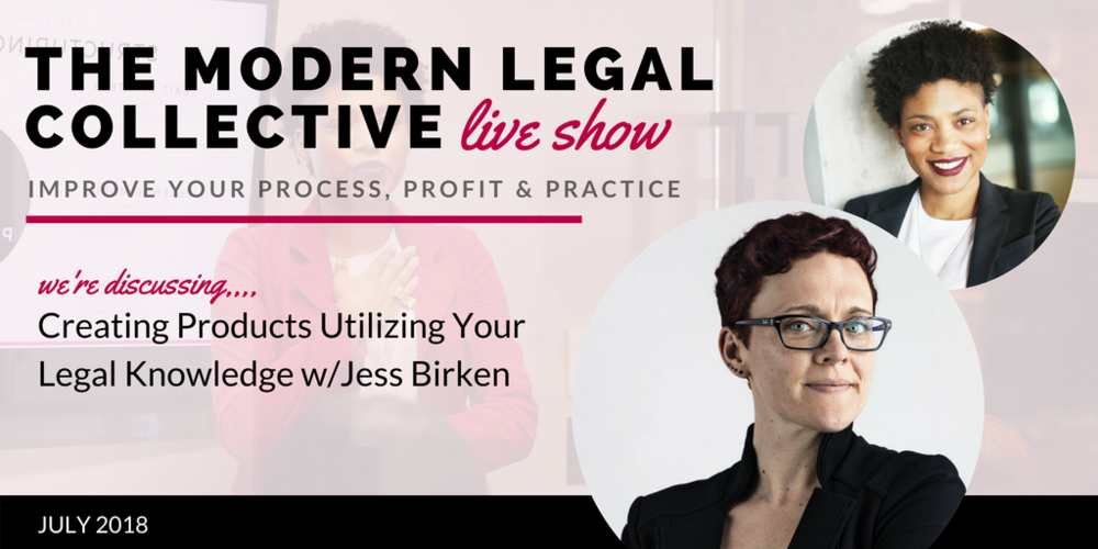July 2018 //  Creating Products Utilizing Your Legal Knowledge with Jess Birken