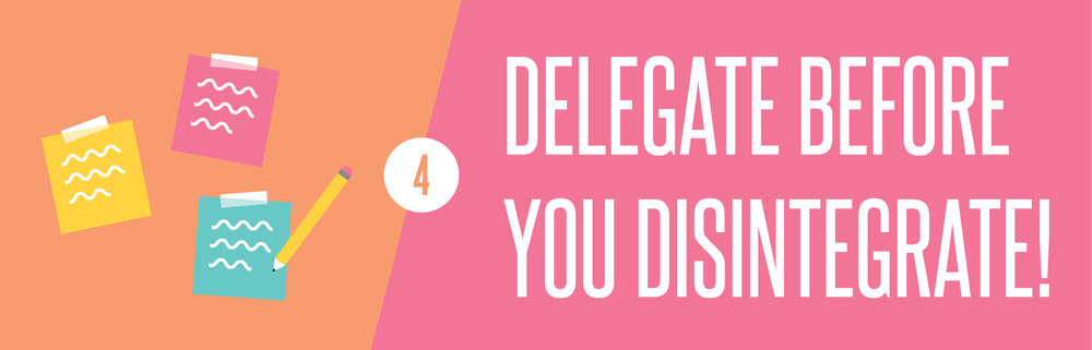 Time management delegate before you disintegrate