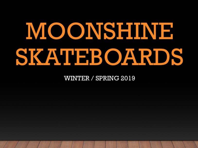 Moonshine Skateboards Winter/Spring 2019 Catalog