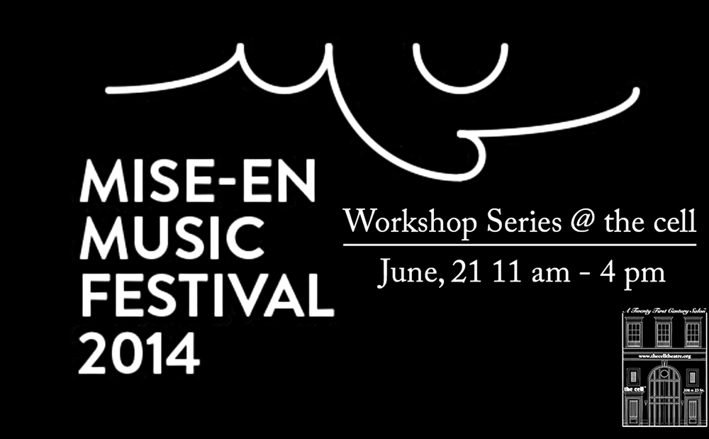 Workshop Series @ the cell June 21 : Composition, New Sounds, and Orchestral Instruments / members of ensemble mise-en (11am-12:15pm) June 21 : Improvisation / Fay Victor (1-2:15pm) June 21 : New Music and Korean Traditional Instruments / Gamin (2:45-4pm) For more information about mise-en music festival 2014, please visit the festival website: http://festival.mise-en.org/