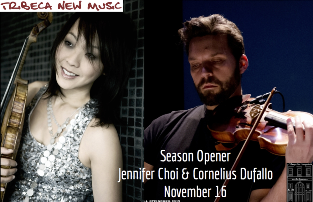 Tribeca New Music is thrilled to have both     Jennifer Choi     and     Cornelius Dufallo    , two of new music's most compelling violinists, teaming up to perform this array of challenging and expressive solos and duos. They've selected some of their favorite recent contemporary scores.  In addition, Tribeca New Music is proud to present the winning work of its national  2014 Young Composer Competition , for young musicians 21 years old and younger,   a stunning three-movement solo violin piece written by 20-year-old      Andrew Hsu          which will receive its NYC premiere by Jennifer Choi. A native of the San Francisco Bay Area and composition student at the Curtis Institute of Music, Andrew has already won the BMI and multiple ASCAP awards for composition and is a rising star on the new music scene.   The program will include works by:  Kinan Azmeh Eve Beglarian Kenji Bunch Caleb Burhans Anna Clyne Rob Deemer Cornelius Dufallo Andrew Hsu    (NYC premiere)   Preston Stahly    BUY TICKETS    General Admission $25 Students/Seniors $20