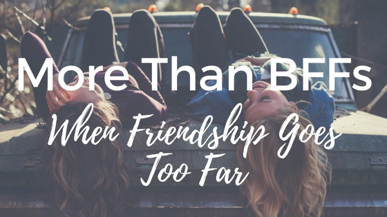 More than bffs when friendship goes too far kelly needham more than bffs when friendship goes too far thecheapjerseys Choice Image