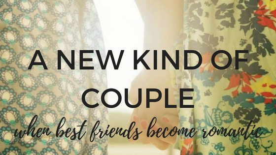 A New Kind Of Couple When Best Friends Become Romantic