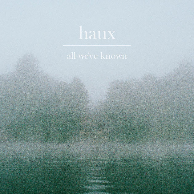 Haux  All We've Known (EP)    I can't remember how i discovered Haux, but I'm thankful I did. While technically it's an EP and not an LP, it was in my rotation so excluding it didn't feel right.