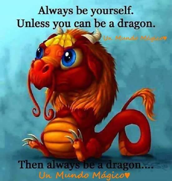 Siempre sé tu mismo. A menos que puedas ser un dragón. Entonces, sé siempre un dragón.