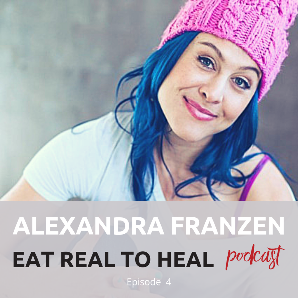 Ep. 4 Alexandra Franzen Eat Real To Heal.png