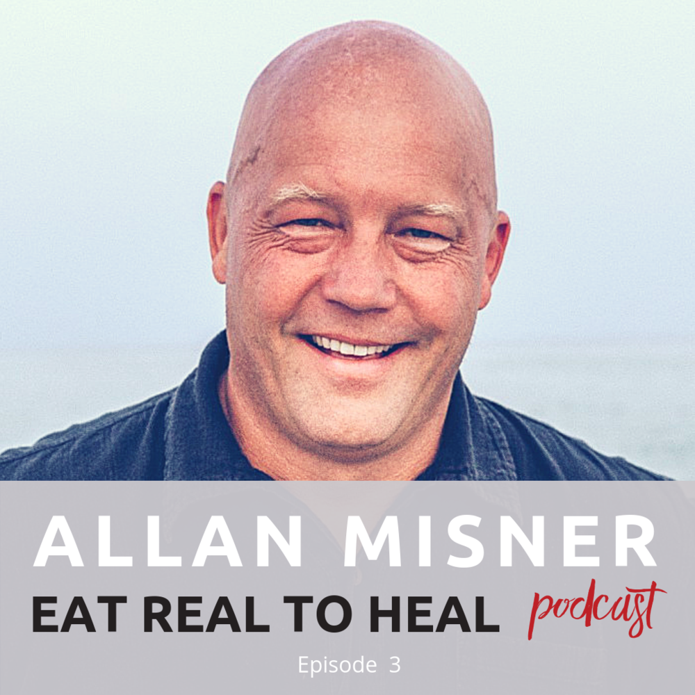 Ep 2 Allan Misner Eat Real to Heal Podcast.png